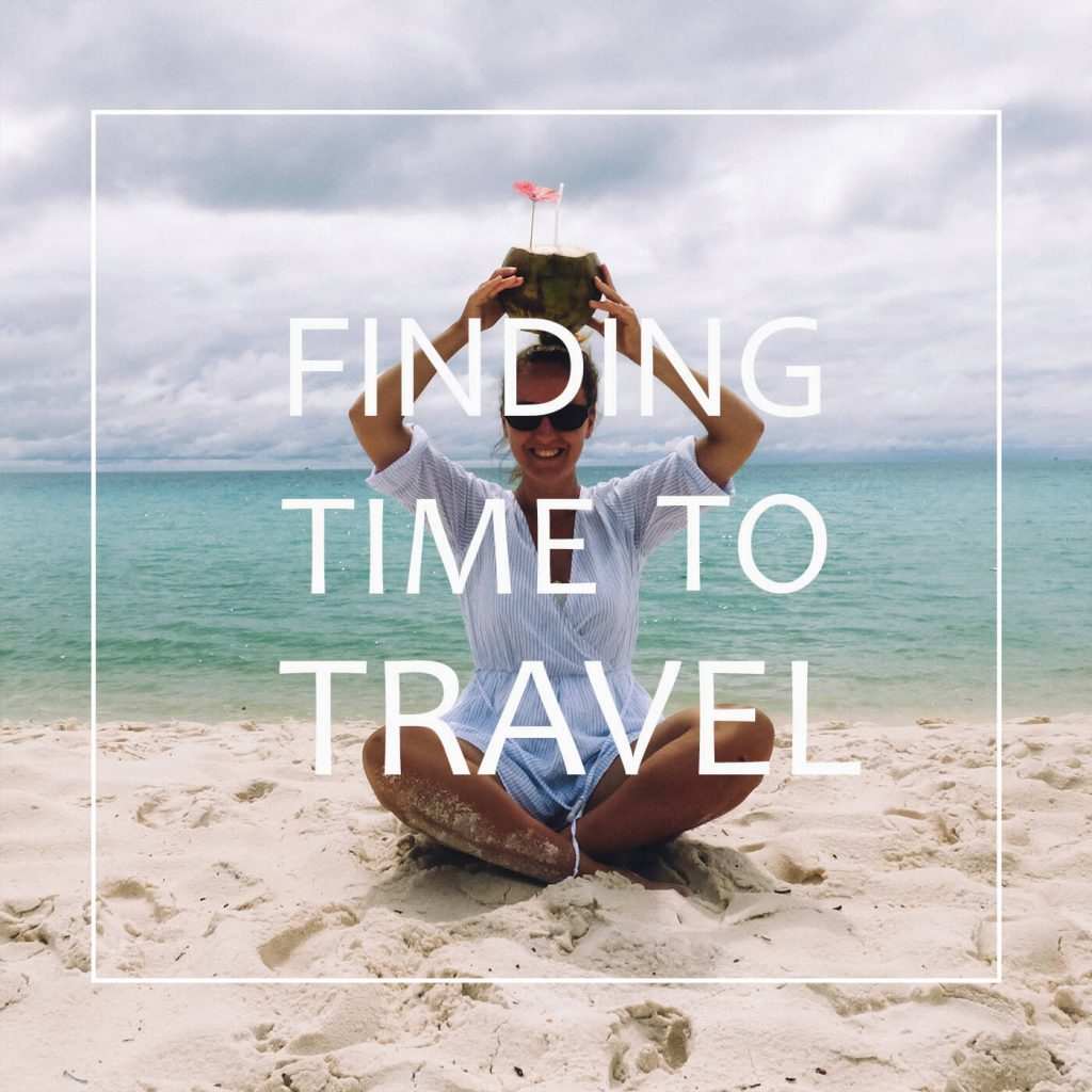 Make Travel Happen: How to find the time to travel when you're working a full-time job