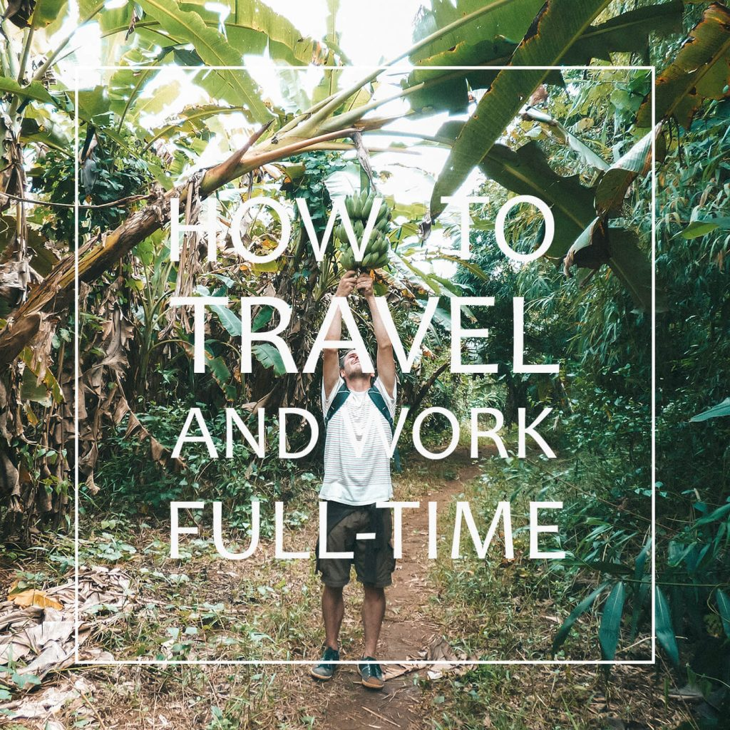 Make Travel Happen: how to travel while working a full-time job